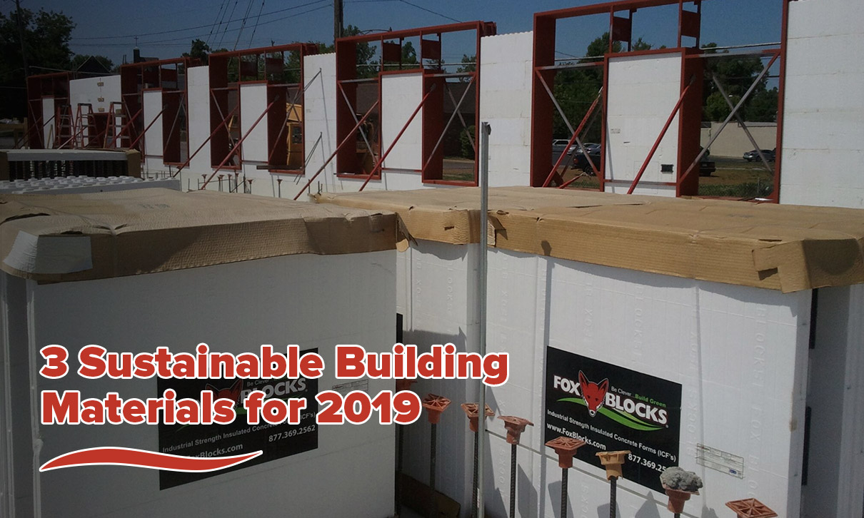 3 Sustainable Building Materials for 2019 1
