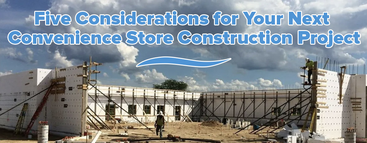 5 Considerations for Your Next Convenience Store Construction Project 1