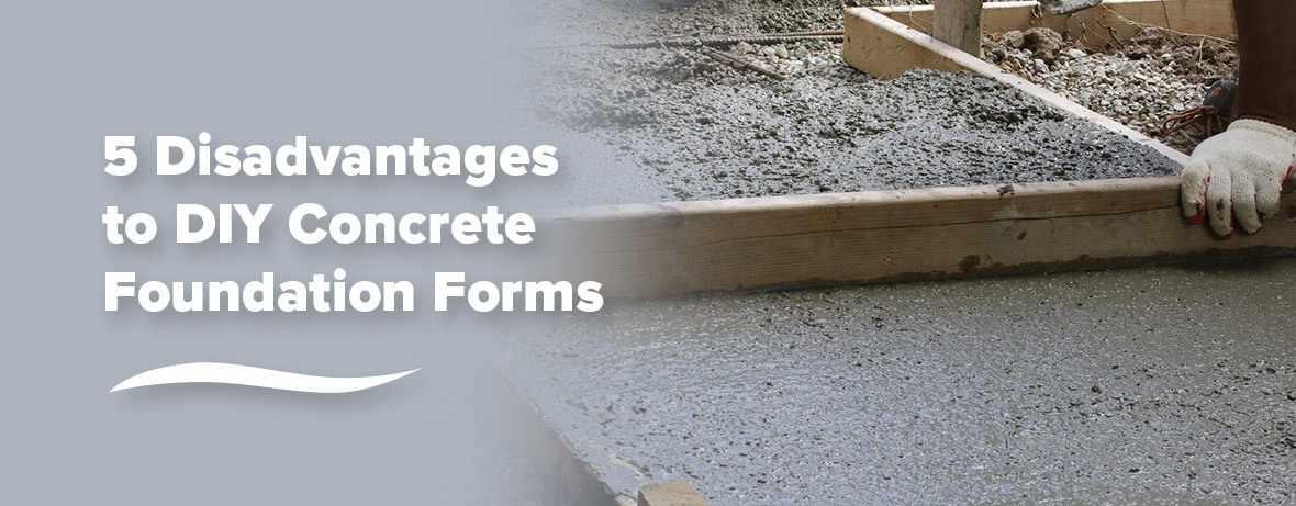5 disadvantages to diy concrete foundation forms
