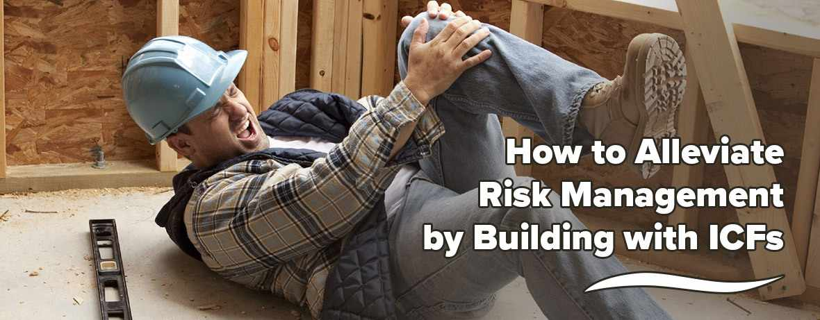 How to Alleviate Risk Management by Building With ICFs