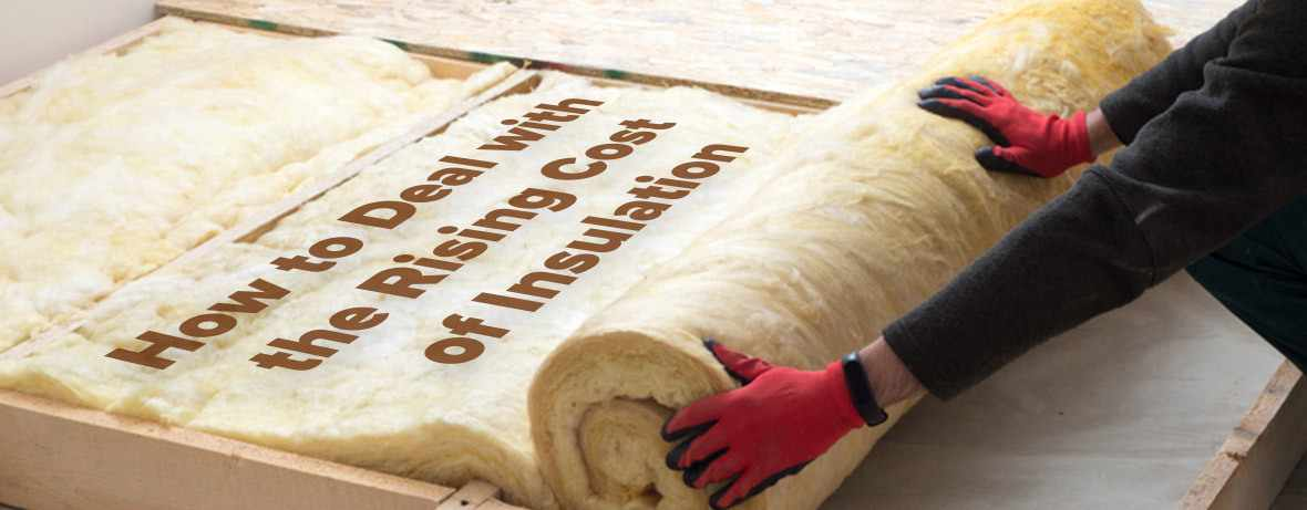 How to Deal with the Rising Cost of Insulation
