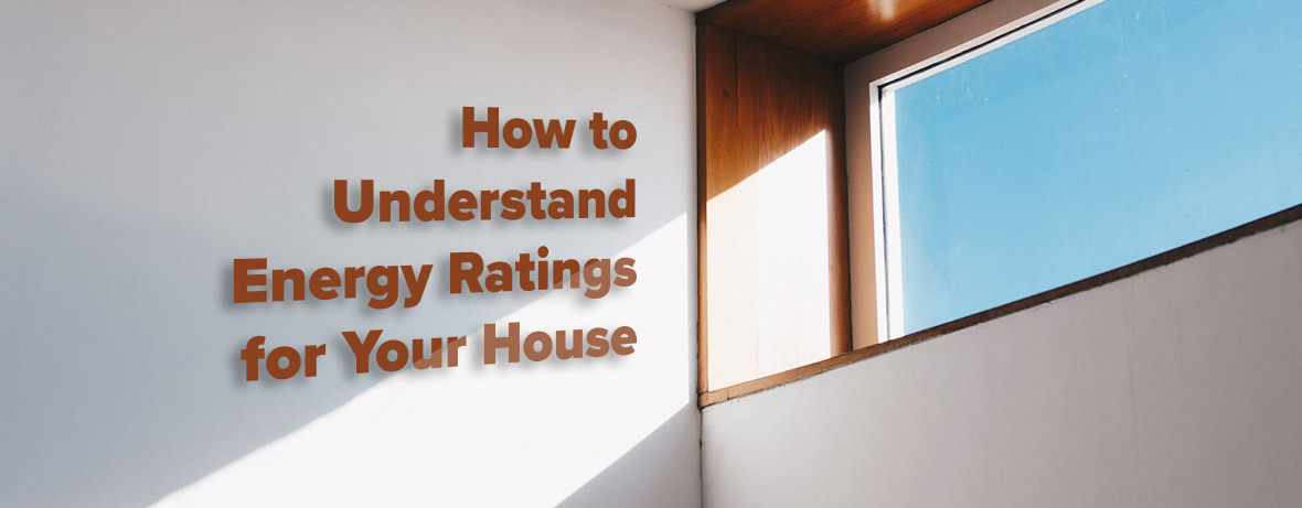 How to Understand Energy Ratings for Your House