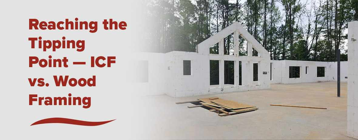 ICF vs Wood Framing: Reaching the Tipping Point