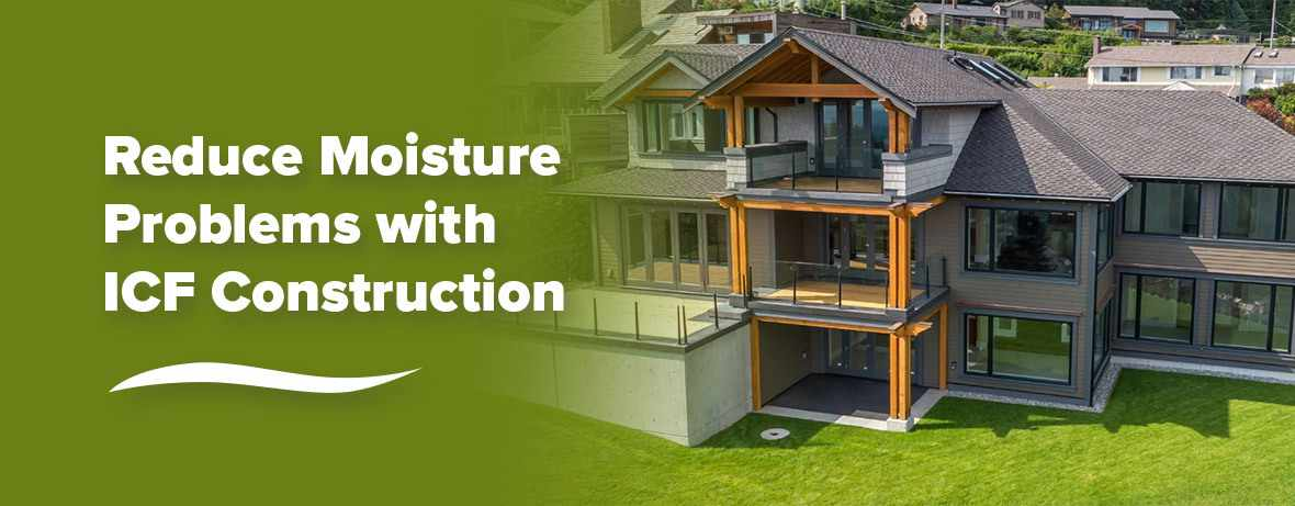 Reduce Moisture Problems with ICF Construction