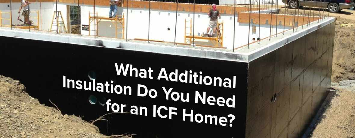 What Additional Insulation Do You Need for an ICF Home